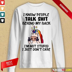 Unicorn I Know People Talk Shit Behind My Back I'm Not Stupid I Just Don't Care Long-Sleeved