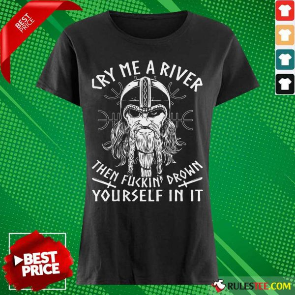 Viking Cry Me A River Then Fuckin' Drown Yourself In It Ladies Tee