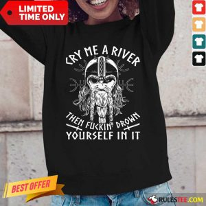 Viking Cry Me A River Then Fuckin' Drown Yourself In It Long-Sleeved