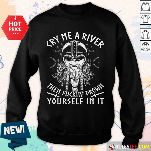 Viking Cry Me A River Then Fuckin' Drown Yourself In It Sweater