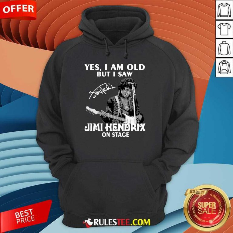 Yes I Am Old But I Saw Jimi Hendrix On Stage Signature Hoodie