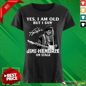Yes I Am Old But I Saw Jimi Hendrix On Stage Signature Ladies Tee