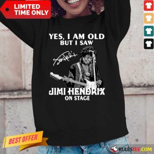 Yes I Am Old But I Saw Jimi Hendrix On Stage Signature Long-Sleeved