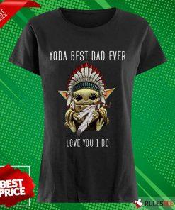 Yoda Best Dad Ever Love You Ladies Tee