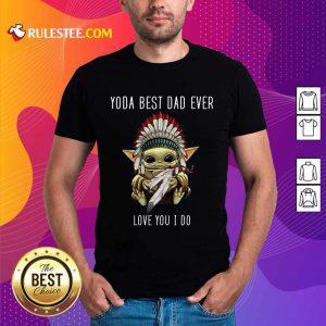 Yoda Best Dad Ever Love You Shirt
