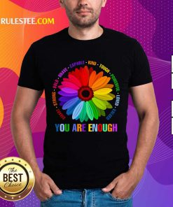 You Are Enough Flower LGBT Shirt