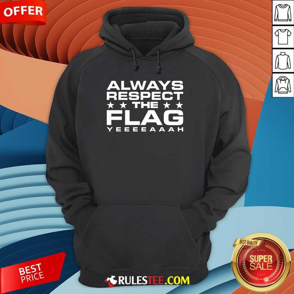 Always Respect The Flag Hoodie