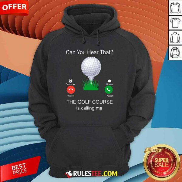 Can You Hear That The Golf Course Is Calling Me Hoodie