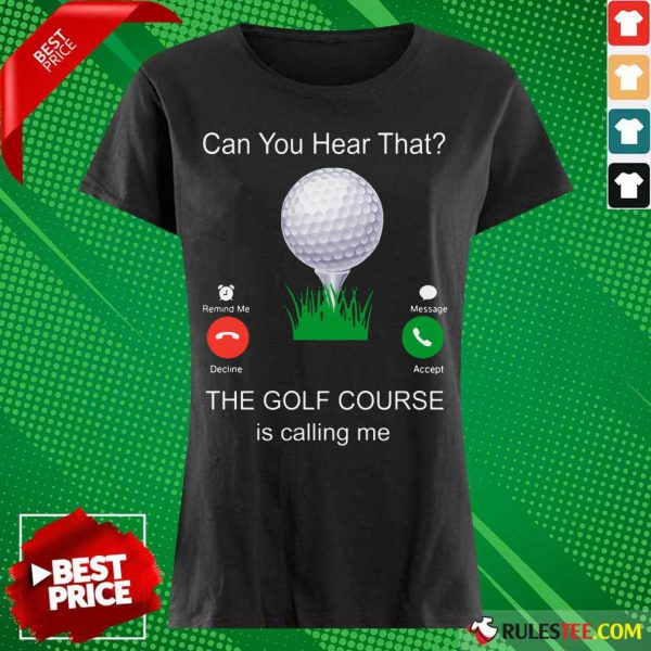 Can You Hear That The Golf Course Is Calling Me Ladies Tee