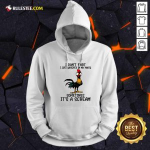 Chicken I Don't Fart Just Whisper In My Pants Sometimes It's A Scream Hoodie