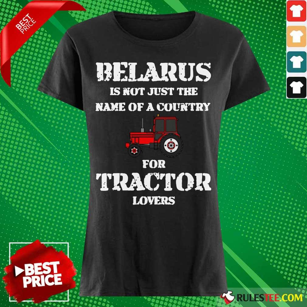 Hot Belarus Is Not Just The Name Of A Country For Tractor Lovers Ladies Tee