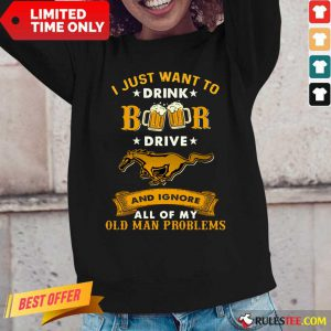 I Just Want To Drink Beer Drive Horse And Ignore All Of My Old Man Problems Long-Sleeved