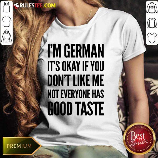 I'm German It's Okay If You Don't Like Me Not Everyone Has Good Taste Ladies Tee