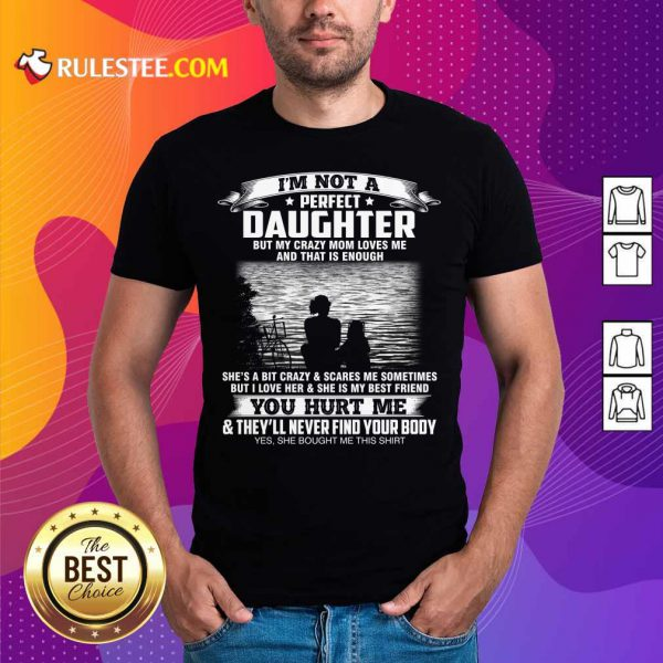 I'm Not A Perfect Daughter But My Crazy Mom Loves Me And That Is Enough I Am Proud To Be Her Daughter Shirt