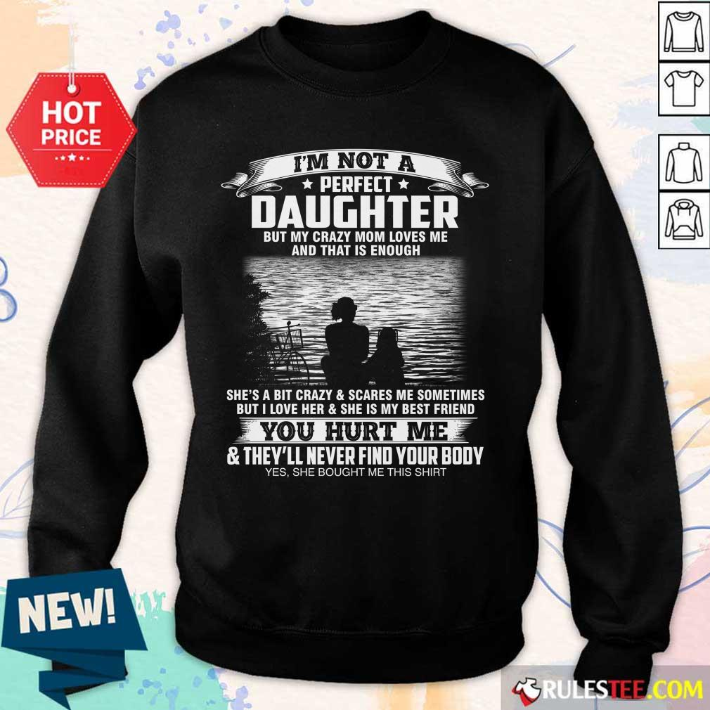 I'm Not A Perfect Daughter But My Crazy Mom Loves Me And That Is Enough I Am Proud To Be Her Daughter Sweater