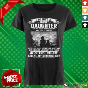 I'm Not A Perfect Daughter But My Crazy Mom Loves Me And That Is Enough I Am Proud To Be Her Daughter Ladies Tee