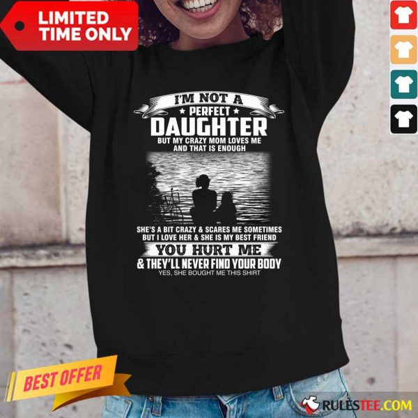 I'm Not A Perfect Daughter But My Crazy Mom Loves Me And That Is Enough I Am Proud To Be Her Daughter Long-Sleeved