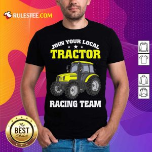 Join Your Local Tractor Racing Team Shirt