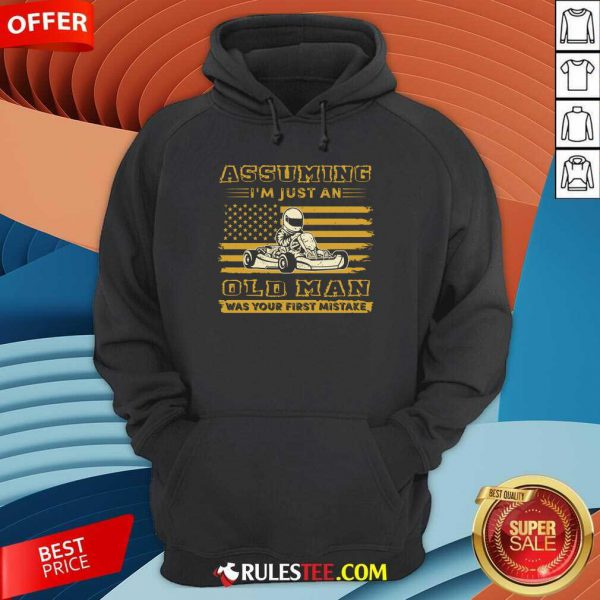 Karting Assuming I'm Just An Old Man Was Your First Mistake American Flag Hoodie