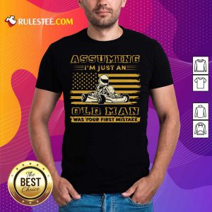 Karting Assuming I'm Just An Old Man Was Your First Mistake American Flag Shirt