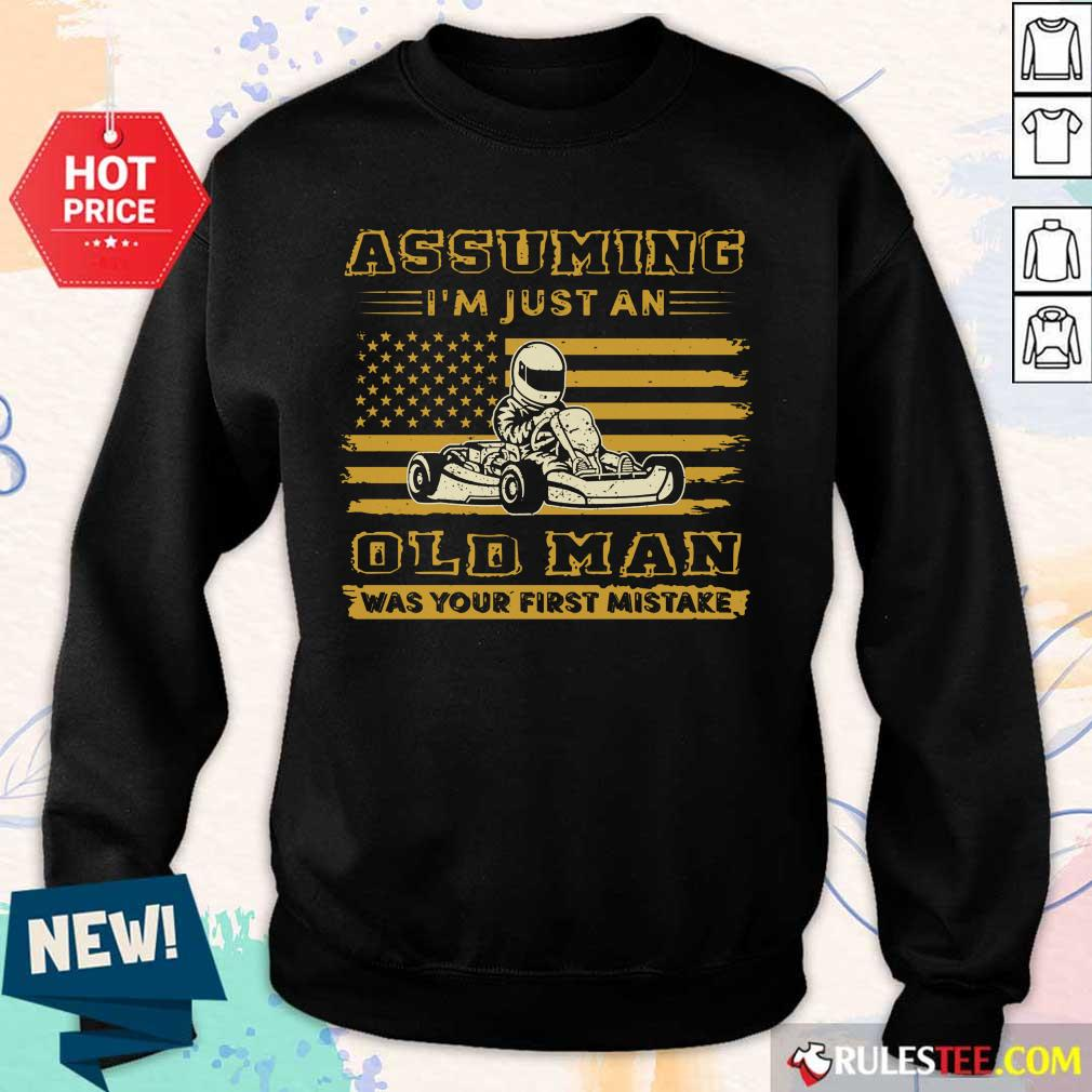 Karting Assuming I'm Just An Old Man Was Your First Mistake American Flag Sweater