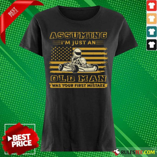 Karting Assuming I'm Just An Old Man Was Your First Mistake American Flag Ladies Tee