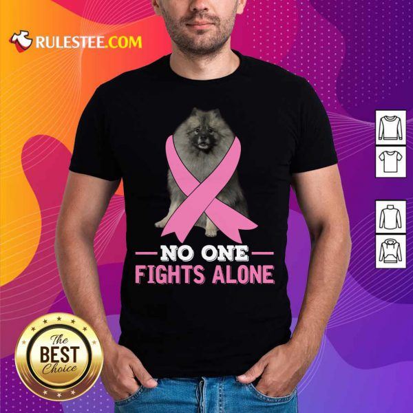 Keeshond No One Fights Alone Breast Cancer Awareness Shirt