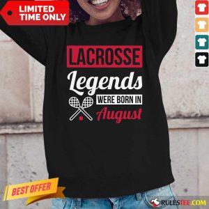 Lacrosse Legends Were Born In August Birthday Long-Sleeved
