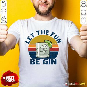 Let The Fun Be Gin Vintage Shirt