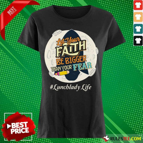 Let Your Faith Be Bigger Than Your Fear Lunch Lady Life Ladies Tee