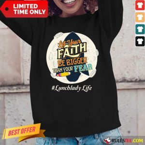 Let Your Faith Be Bigger Than Your Fear Lunch Lady Life Long-Sleeved