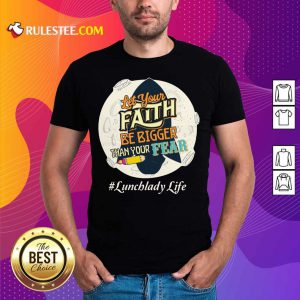 Let Your Faith Be Bigger Than Your Fear Lunch Lady Life Shirt