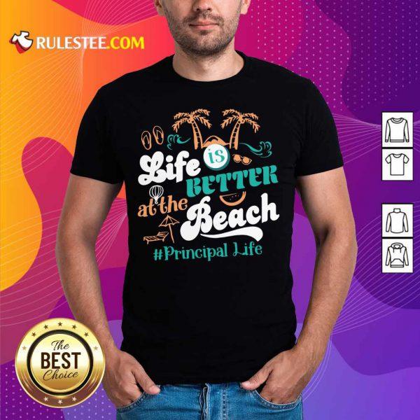 Life Is Better At The Beach Principal Teacher Shirt