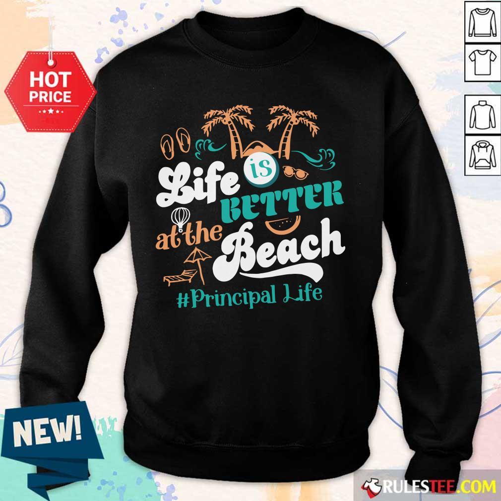 Life Is Better At The Beach Principal Teacher Sweater