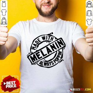 Made With Melanin Always Poppin' Shirt