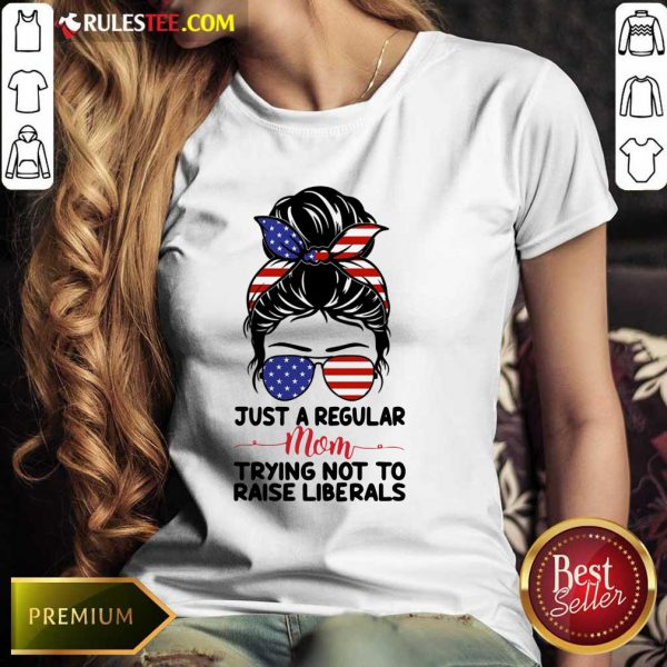 Messy Bun Girl Just A Regular Mom Trying Not To Raise Liberals American Flag Ladies Tee