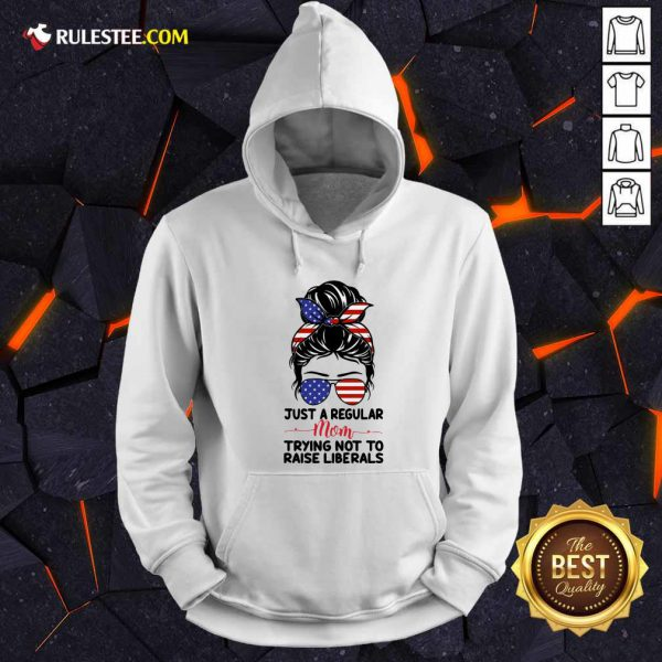 Messy Bun Girl Just A Regular Mom Trying Not To Raise Liberals American Flag Hoodie