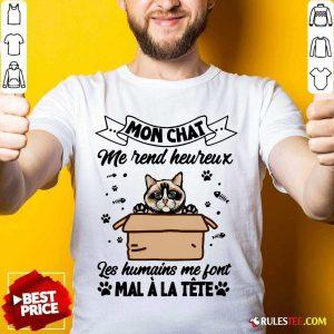 Mon Chat Me Rend Heureux Les Humains Me Font Mal A La Tete Shirt