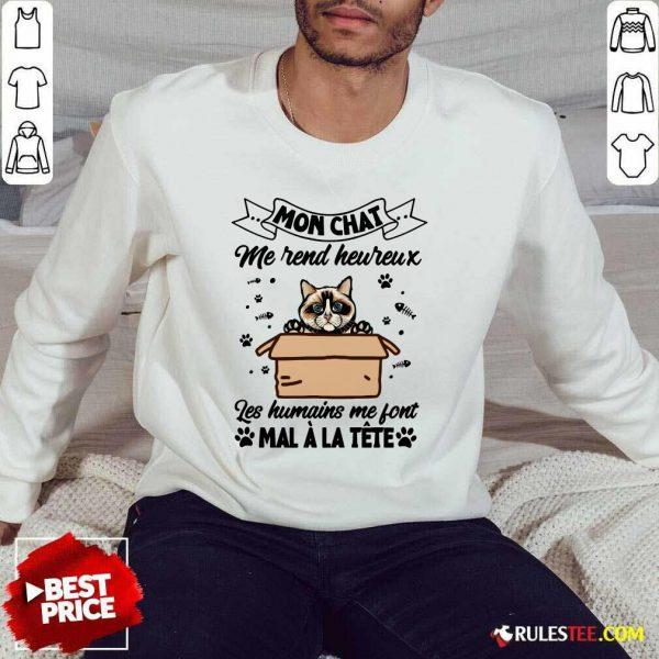 Mon Chat Me Rend Heureux Les Humains Me Font Mal A La Tete Sweater