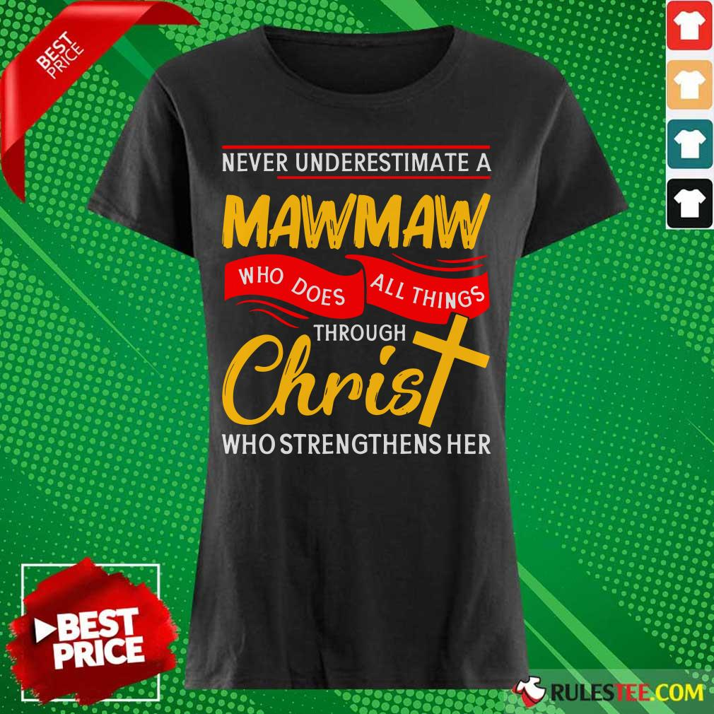 Never Underestimate A Mawmaw Who Does All Things Through Christ Who Strengthens Her Ladies Tee