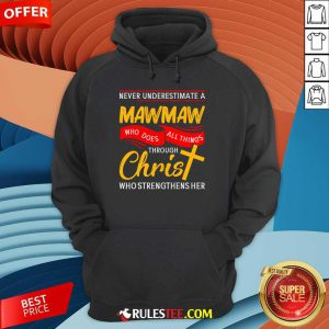 Never Underestimate A Mawmaw Who Does All Things Through Christ Who Strengthens Her Hoodie