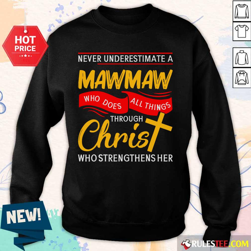 Never Underestimate A Mawmaw Who Does All Things Through Christ Who Strengthens Her Sweater