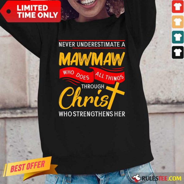Never Underestimate A Mawmaw Who Does All Things Through Christ Who Strengthens Her Long-Sleeved
