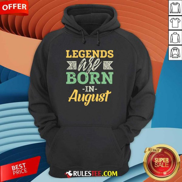 Nice Legends Are Born In August Hoodie