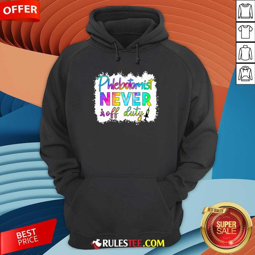 Phlebotomist Never Off Duty Color Hoodie