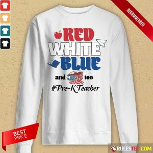 Red White Blue And Coffee Too Pre-k Teacher Long-Sleeved