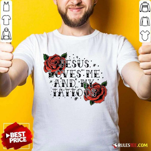 Rose Jesus Loves Me And My Tattoos Shirt
