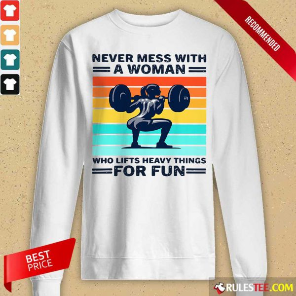Strong Girl Weightlifting Never Mess With A Woman Who Lifts Heavy Things For Fun Long-Sleeved