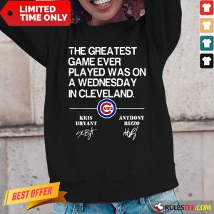 The Greatest Game Ever Played Was On A Wednesday In Cleveland Kris Bryant Anthony Rizzo Signature Long-Sleeved