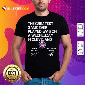 The Greatest Game Ever Played Was On A Wednesday In Cleveland Kris Bryant Anthony Rizzo Signature Shirt